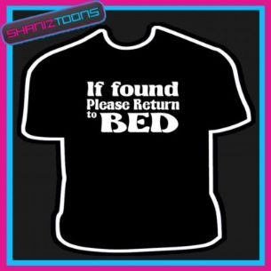 IF FOUND PLEASE RETURN TO BED FUNNY SLOGAN TSHIRT